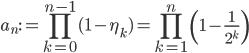 \displaystyle a_n:=\prod_{k=0}^{n-1}(1-\eta_k) = \prod_{k=1}^n\left(1-\frac{1}{2^k}\right)