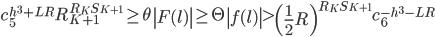 \displaystyle c_5^{h^3+LR}R_{K+1}^{R_KS_{K+1}} \geq \theta\left|F(l)\right| \geq \Theta \left|f(l)\right| > \left(\frac{1}{2}R\right)^{R_KS_{K+1}}c_6^{-h^3-LR}