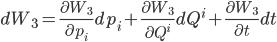 \displaystyle dW_{3}=\frac{\partial W_{3}}{\partial p_{i}}dp_{i}+\frac{\partial W_{3}}{\partial Q^{i}}dQ^{i}+\frac{\partial W_{3}}{\partial t}dt