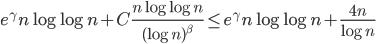 \displaystyle e^{\gamma}n\log \log n+C\frac{n\log \log n}{(\log n)^{\beta}} \leq e^{\gamma}n\log \log n+\frac{4n}{\log n}