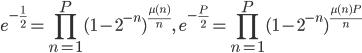 \displaystyle e^{-\frac{1}{2}} = \prod_{n=1}^P(1-2^{-n})^{\frac{\mu (n)}{n}},\quad e^{-\frac{P}{2}} = \prod_{n=1}^P(1-2^{-n})^{\frac{\mu (n)P}{n}}