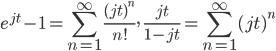 \displaystyle e^{jt}-1=\sum_{n=1}^{\infty}\frac{(jt)^n}{n!},\quad \frac{jt}{1-jt} = \sum_{n=1}^{\infty}(jt)^n