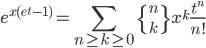 \displaystyle e^{x(e^t-1)}=\sum_{n \geq k \geq 0}\left\{ {n \atop k} \right\} x^k\frac{t^n}{n!}