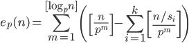 \displaystyle e_p(n)=\sum_{m=1}^{[\log_pn]}\left( \left[ \frac{n}{p^m} \right] -\sum_{i=1}^k\left[ \frac{n/s_i}{p^m} \right] \right)