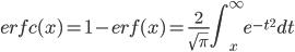 \displaystyle erfc(x)=1-erf(x)=\frac{2}{\sqrt{\pi}}\int_x^\infty e^{-t^2}dt