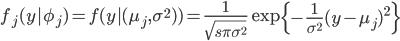 \displaystyle f _j (y| \phi _j) = f(y|(\mu _j , \sigma ^2) ) = \frac{1}{\sqrt{s \pi \sigma ^2}}\exp \left\{-\frac{1}{\sigma ^2}(y-\mu _j)^2 \right\}
