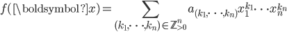 \displaystyle f(\boldsymbol{x})=\sum_{(k_1, \dots, k_n) \in \mathbb{Z}_{>0}^n}a_{(k_1, \dots, k_n)}x_1^{k_1}\cdots x_n^{k_n}