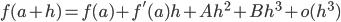 \displaystyle f(a + h) = f(a) + f'(a) h + A h^2 + B h^3 + o(h^3)