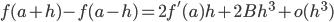 \displaystyle f(a + h) - f(a - h) = 2 f'(a) h + 2 B h^3 + o(h^3)