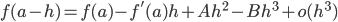 \displaystyle f(a - h) = f(a) - f'(a) h + A h^2 - B h^3 + o(h^3)