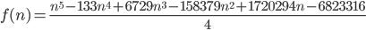 \displaystyle f(n)=\frac{n^5 - 133n^4 + 6729n^3 - 158379n^2 + 1720294n - 6823316}{4}