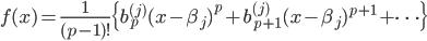 \displaystyle f(x) = \frac{1}{(p-1)!}\{b_{p}^{(j)}(x-\beta_j)^p+b_{p+1}^{(j)}(x-\beta_j)^{p+1}+\cdots \}