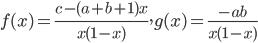 \displaystyle f(x) = \frac{c - (a+b+1)x}{x(1-x)}, g(x) = \frac{-ab}{x(1-x)}