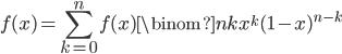 \displaystyle f(x) = \sum_{k=0}^{n}f(x)\binom{n}{k}x^k(1-x)^{n-k}