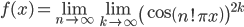 \displaystyle f(x) =\lim_{n \to \infty}\lim_{k \to \infty} \left(\cos \left(n!\pi x\right)\right)^{2k}