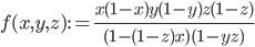 \displaystyle f(x, y, z) := \frac{x(1-x)y(1-y)z(1-z)}{(1-(1-z)x)(1-yz)}