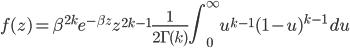 \displaystyle f(z) =\beta^{2k} e^{-\beta z}z^{2k-1}  \frac{1}{2\Gamma(k)} \int^{\infty}_0 u^{k-1}(1-u)^{k-1} \, du
