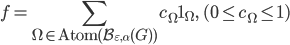 \displaystyle f=\sum_{\Omega \in \mathrm{Atom}(\mathcal{B}_{\varepsilon, \alpha}(G))}c_{\Omega}\mathbf{1}_{\Omega}, \quad (0\leq c_{\Omega} \leq 1)