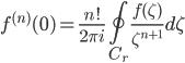 \displaystyle f^{(n)}(0)=\frac{n!}{2\pi i}\oint_{C_r}\frac{f(\zeta)}{\zeta^{n+1}}d\zeta