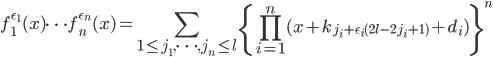 \displaystyle f_1^{\epsilon_1}(x)\cdots f_n^{\epsilon_n}(x) = \sum_{1 \leq j_1, \dots, j_n \leq l} \left\{ \prod_{i=1}^n(x+k_{j_i+\epsilon_i(2l-2j_i+1)}+d_i) \right\}^n