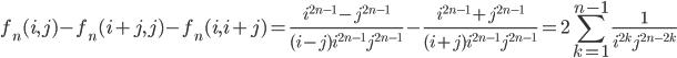 \displaystyle f_n(i, j)-f_n(i+j, j)-f_n(i, i+j) = \frac{i^{2n-1}-j^{2n-1}}{(i-j)i^{2n-1}j^{2n-1}}-\frac{i^{2n-1}+j^{2n-1}}{(i+j)i^{2n-1}j^{2n-1}} =2\sum_{k=1}^{n-1}\frac{1}{i^{2k}j^{2n-2k}}