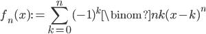 \displaystyle f_n(x):=\sum_{k=0}^n(-1)^k\binom{n}{k}(x-k)^n