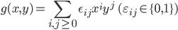 \displaystyle g(x, y) = \sum_{i, j \geq 0}\epsilon_{ij}x^iy^j \ \ (\varepsilon_{ij} \in \{0, 1\})