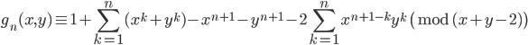 \displaystyle g_n (x, y) \equiv 1+\sum_{k=1}^n(x^k+y^k)-x^{n+1}-y^{n+1} -2\sum_{k=1}^nx^{n+1-k}y^k \pmod{(x+y-2)}