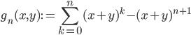 \displaystyle g_n(x, y) := \sum_{k=0}^n (x+y)^k - (x+y)^{n+1}