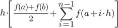 \displaystyle h\cdot\left[\frac{f(a)+f(b)}{2}+\sum_{i=1}^{n-1}f(a+i\cdot h)\right]
