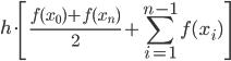 \displaystyle h\cdot\left[\frac{f(x_0)+f(x_n)}{2}+\sum_{i=1}^{n-1}f(x_i)\right]