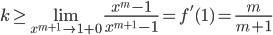 \displaystyle k\geq\lim_{x^{m+1}\to 1+0}\frac{x^m-1}{x^{m+1}-1}=f'(1)=\frac m{m+1}