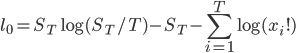 \displaystyle l_0 = S_T \log (S_T/T) -S_T - \sum_{i=1}^{T} \log( x_i!)
