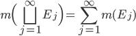 \displaystyle m \Big( \bigsqcup_{j=1}^{\infty}E_{j} \Big)=\sum_{j=1}^{\infty}m(E_{j})