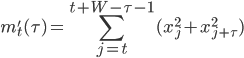 \displaystyle m'_t(\tau) = \sum_{j=t}^{t+W-\tau-1} (x_j^2 + x_{j+\tau}^2)