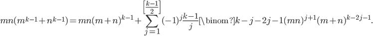 \displaystyle mn(m^{k-1}+n^{k-1})=mn(m+n)^{k-1}+\sum_{j=1}^{\left[\frac{k-1}{2}\right]}(-1)^j\frac{k-1}{j}\binom{k-j-2}{j-1}(mn)^{j+1}(m+n)^{k-2j-1}.