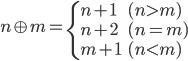 \displaystyle n\oplus m = \begin{cases}n+1 & (n>m) \\ n+2 & (n=m) \\ m+1 & (n < m) \end{cases}