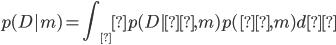 \displaystyle p(D|m)=\int_θ p(D|θ,m)p(θ,m)dθ