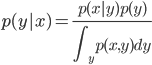 \displaystyle p(y|x)=\frac{p(x|y)p(y)}{ \int_y p(x,y)dy}