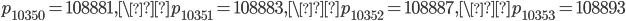 \displaystyle p_{10350}=108881, \p_{10351}=108883, \p_{10352}=108887, \p_{10353}=108893