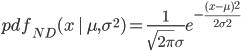 \displaystyle pdf_{ND}(x\,|\,\mu,\sigma^2)=\frac{1}{\sqrt{2\pi}\sigma}e^{-\frac{(x-\mu)^2}{2\sigma^2}}