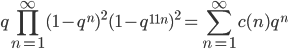 \displaystyle q\prod_{n=1}^{\infty}(1-q^n)^2(1-q^{11n})^2 = \sum_{n=1}^{\infty}c(n)q^n