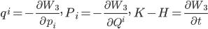 \displaystyle q^{i}=-\frac{\partial W_{3}}{\partial p_{i}},\ P_{i}=-\frac{\partial W_{3}}{\partial Q^{i}},\ K-H=\frac{\partial W_{3}}{\partial t}