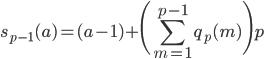 \displaystyle s_{p-1}(a) = (a-1)+\Biggl(\sum_{m=1}^{p-1}q_p(m)\Biggr)p