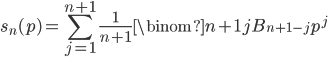 \displaystyle s_n(p) = \sum_{j=1}^{n+1}\frac{1}{n+1}\binom{n+1}{j}B_{n+1-j}p^j
