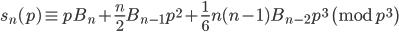 \displaystyle s_n(p) \equiv pB_n+\frac{n}{2}B_{n-1}p^2+\frac{1}{6}n(n-1)B_{n-2}p^3\pmod{p^3}