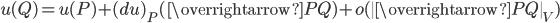 \displaystyle u(Q)=u(P)+(du)_{P}(\overrightarrow{PQ})+o(\|\overrightarrow{PQ}\|_{V})