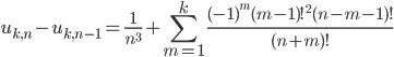 \displaystyle u_{k, n}-u_{k, n-1} = \frac{1}{n^3}+\sum_{m=1}^k\frac{(-1)^m(m-1)!^2(n-m-1)!}{(n+m)!}