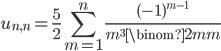 \displaystyle u_{n, n} = \frac{5}{2}\sum_{m=1}^n\frac{(-1)^{m-1}}{m^3\binom{2m}{m}}