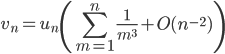 \displaystyle v_n=u_n\left(  \sum_{m=1}^n \frac{1}{m^3} + O(n^{-2}) \right)